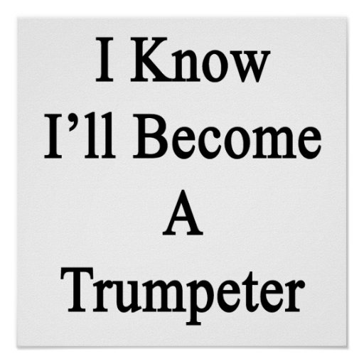 I Know I'll Become A Trumpeter Print