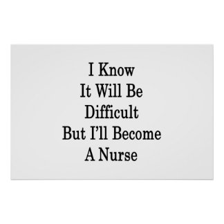 I Know It Will Be Difficult But I'll Become A Nurs Poster