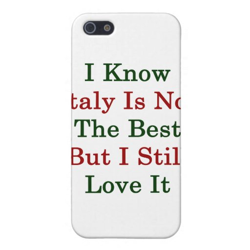 I Know Italy Is Not The Best But I Still Love It iPhone 5 Cover