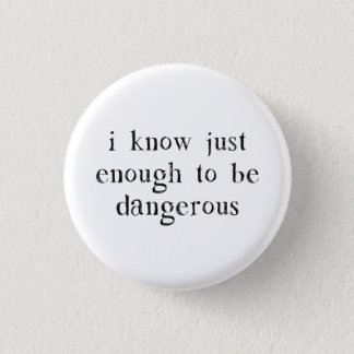 I Know Just Enough To Be Dangerous 3 Cm Round Badge