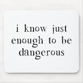I Know Just Enough To Be Dangerous Mouse Pad