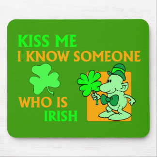 I know someone who is Irish. Mouse Pad