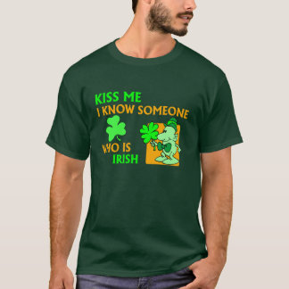 I know someone who is Irish. T-Shirt