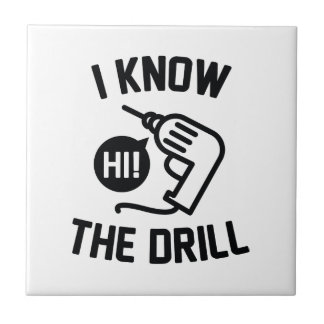 I Know The Drill Tile