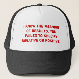 I know the meaning of results. You failed to sp... Trucker Hat