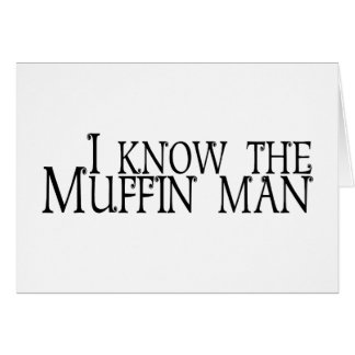 I Know The Muffin Man Card