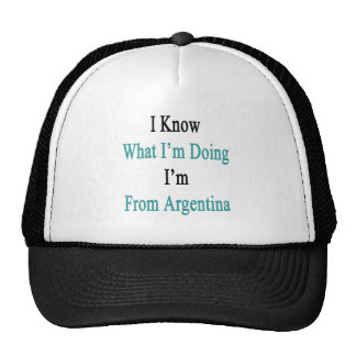 I Know What I m Doing I m From Argentina Trucker Hats