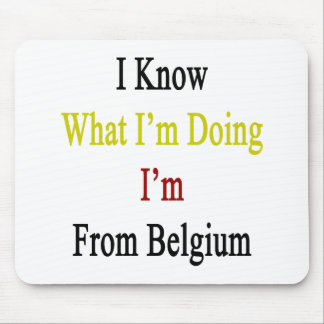 I Know What I m Doing I m From Belgium Mouse Pad