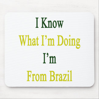 I Know What I m Doing I m From Brazil Mousepads
