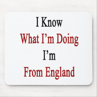 I Know What I m Doing I m From England Mouse Pads