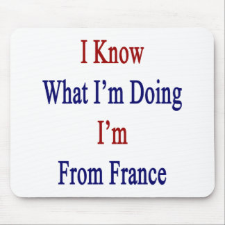 I Know What I m Doing I m From France Mousepads