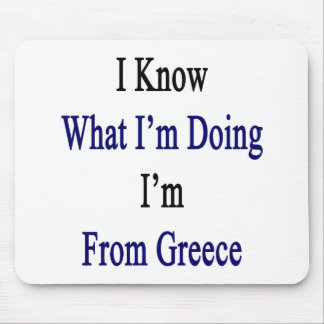 I Know What I m Doing I m From Greece Mouse Pads