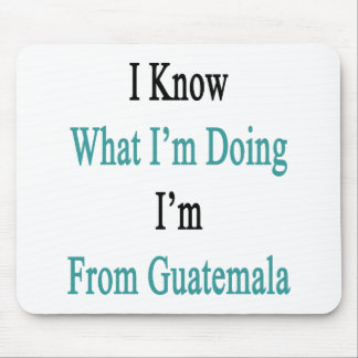 I Know What I m Doing I m From Guatemala Mousepad