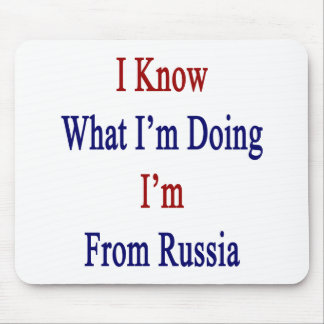 I Know What I m Doing I m From Russia Mouse Pad