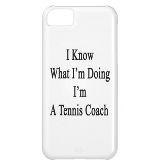 I Know What I'm Doing I'm A Tennis Coach Case For iPhone 5C