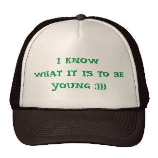 I Know What It To Be Young :))) Trucker Hat