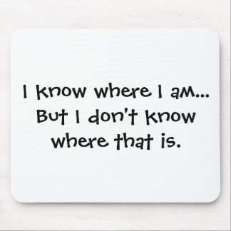 I know where I am - Senior Citizens Mouse Pad
