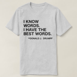 I Know Words - Donald J. Drumpf T-Shirt