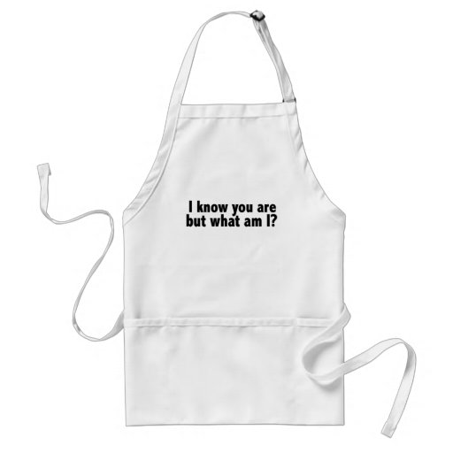 I Know You Are What Am I Apron