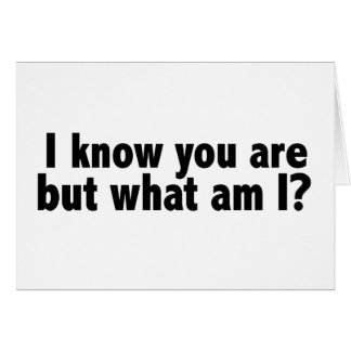 I Know You Are What Am I Greeting Card