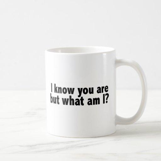 I Know You Are What Am I Coffee Mug