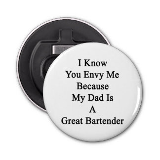 I Know You Envy Me Because My Dad Is A Great Barte