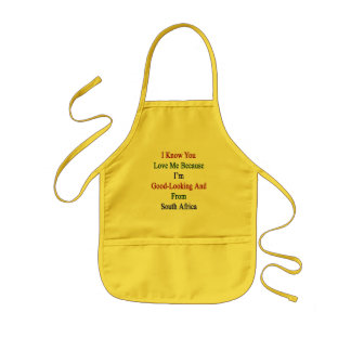I Know You Love Me Because I'm Good Looking And Fr Kids Apron