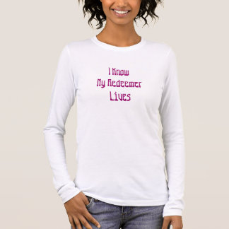 I KnowMy RedeemerLives Long Sleeve T-Shirt