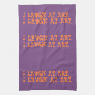 I LAUGH AT ART kitchen towel