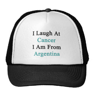 I Laugh At Cancer I Am From Argentina Hat