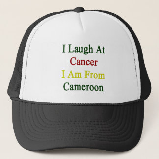 I Laugh At Cancer I Am From Cameroon Trucker Hat
