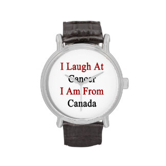 I Laugh At Cancer I Am From Canada Wristwatch