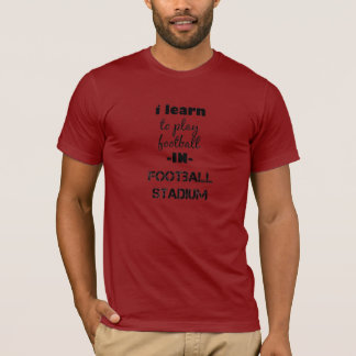 I learn to play football in football stadium T-Shirt