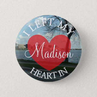 I Left my Heart in Madison Wisconsin Button