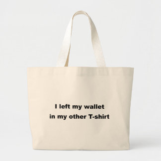 I left my wallet in my other t-shirt jumbo tote bag