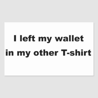 I left my wallet in my other t-shirt rectangular sticker