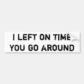 I Left on Time Bumper Sticker