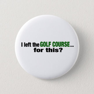I Left The Golf Course For This? 6 Cm Round Badge