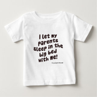 I let me parents sleep in the big bed with me baby T-Shirt