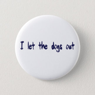I Let The Dogs Out 6 Cm Round Badge