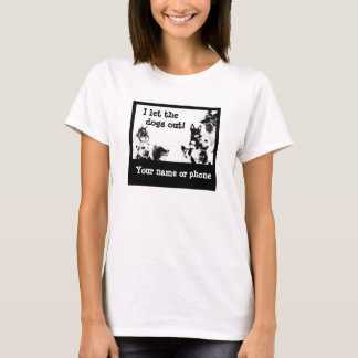 I let the dogs out! - 6 T-Shirt