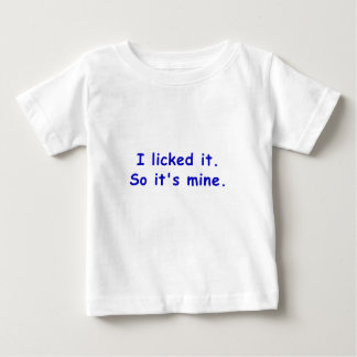 I Licked It So Its Mine Baby T-Shirt