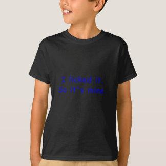 I Licked It So Its Mine T-Shirt
