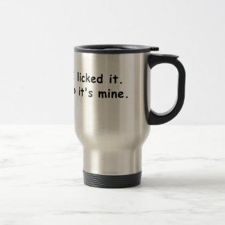 I Licked It So Its Mine Travel Mug