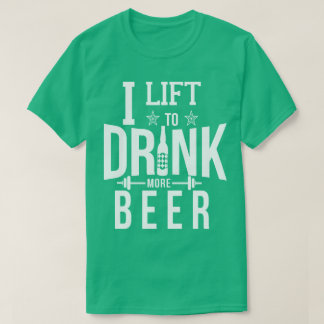 I Lift To Drink More Beer Funny Gym T-Shirt Workou