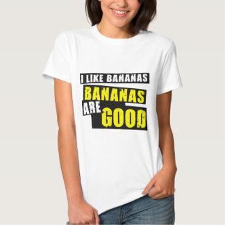 I Like Bananas - Bananas are Good T Shirt