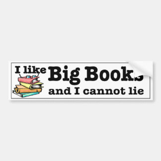I like Big Books and I cannot lie. Readers humor Bumper Sticker