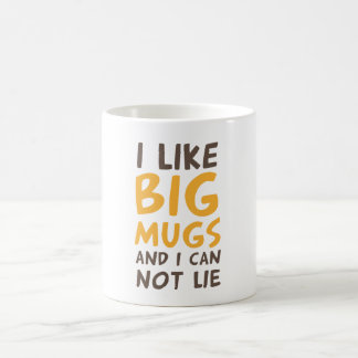 I like big mugs and I can not lie.