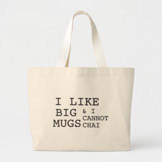 I like big mugs I cannot chai Bag