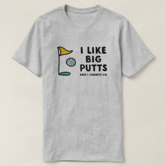I like big putts and I cannot lie tshirt